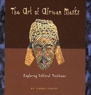 The Art of African Masks: Exploring Cultural Traditions Carol Finley