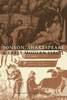 Jonson, Shakespeare and Early Modern Virgil Margaret Tudeau-Clayton