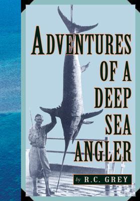 Adventures of a Deep Sea Angler  by  R.C. Grey