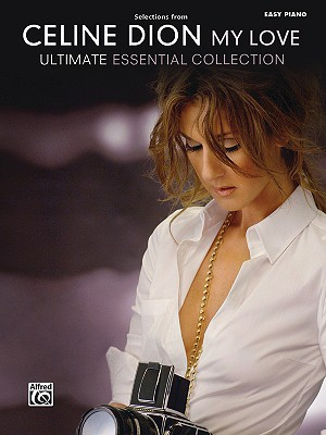 Celine Dion -- Selections from My Love ... Ultimate Essential Collection: Easy Piano Dan Coates