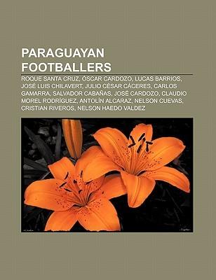 Paraguayan Footballers: Roque Santa Cruz, Scar Cardozo, Lucas Barrios, Jos Luis Chilavert, Julio C Sar C Ceres, Carlos Gamarra  by  Source Wikipedia