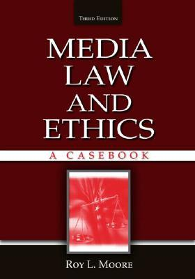 Casebook for Mass Communication Law and Ethics Roy L. Moore