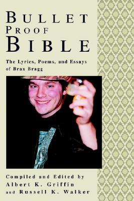 Bullet Proof Bible: The Lyrics, Poems, and Essays of Brax Bragg Albert Kirby Griffin