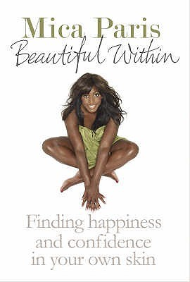 Beautiful Within: Finding Happiness And Confidence In Your Own Skin  by  Mica Paris