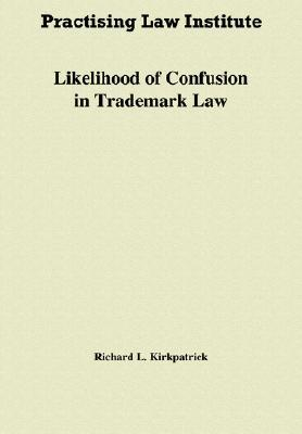 Likelihood of Confusion in Trademark Law: Incorporating Release No. 14 November 2005 #8145  by  Richard L. Kirkpatrick