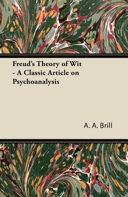Freuds Theory of Wit - A Classic Article on Psychoanalysis A.A. Brill