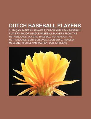 Dutch Baseball Players: Cura Ao Baseball Players, Dutch Antillean Baseball Players, Major League Baseball Players from the Netherlands Source Wikipedia