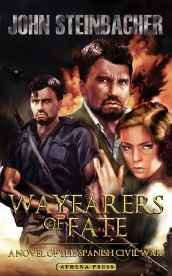 Wayfarers of Fate: A Novel of the Spanish Civil War  by  John Steinbacher