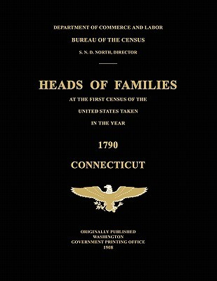 Heads of Families at the First Census of the United States Taken in the Year 1790: Connecticut  by  U.S. Bureau of the Census