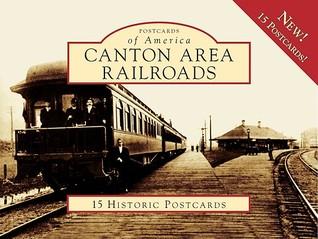 Canton Area Railroads: 15 Historic Postcards  by  Craig Sanders