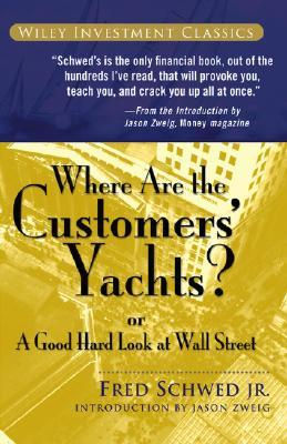 Where Are the Customers' Yachts? or A Good Hard Look at Wall Street - Fred Schwed, Jr.