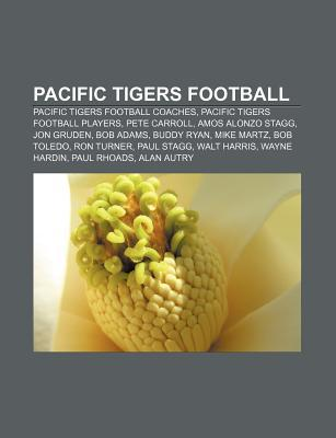 Pacific Tigers Football: Pacific Tigers Football Coaches, Pacific Tigers Football Players, Pete Carroll, Amos Alonzo Stagg, Jon Gruden  by  Source Wikipedia
