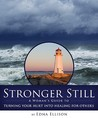 Stronger Still: A Woman's Guide to Turning Your Hurt Into Healing for Others