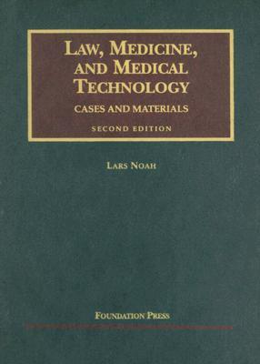 Law, Medicine and Medical Technology: Cases and Materials  by  Lars Noah