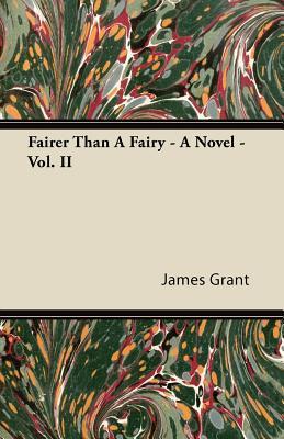 Fairer Than a Fairy - A Novel - Vol. II James L. Grant