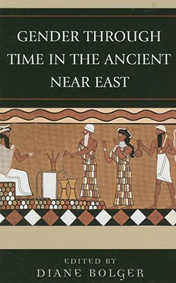 Gender Through Time in the Ancient Near East  by  Diane Bolger