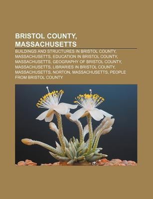 Bristol County, Massachusetts: Buildings and Structures in Bristol County, Massachusetts, Education in Bristol County, Massachusetts Source Wikipedia