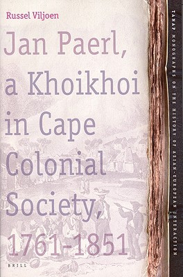 Jan Paerl: A Khoikhoi in Cape Colonial Society, 1761-1851 (TANAP Monographs on the History of Asian-European Interaction) (Tanap Monographs on the History of Asian-European Interaction) Russel Viljoen