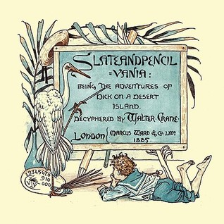Slateandpencil=vania. Being the Adventures of Dick on a Desert Island  by  Walter Crane