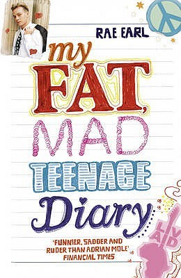 My Fat, Mad Teenage Diary (Rae Earl, #1)