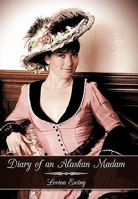 Diary of an Alaskan Madam  by  Lorina Ewing