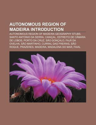 Autonomous Region of Madeira Introduction: Autonomous Region of Madeira Geography Stubs, Santo Ant Nio Da Serra, Cani Al Source Wikipedia