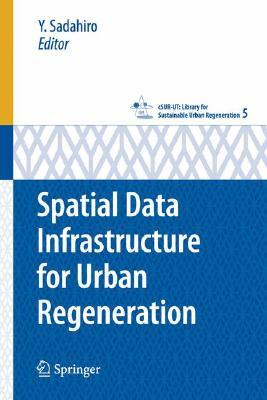 Spatial Data Infrastructure For Urban Regeneration (C Sur Ut Series: Library For Sustainable Urban Regeneration) Y. Sadahiro