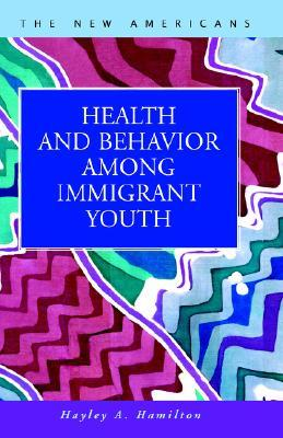 Health And Behavior Among Immigrant Youth  by  Hayley A. Hamilton