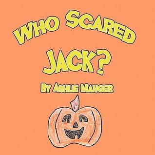 Who Scared Jack?  by  Ashlie Manger