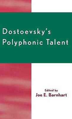 Dostoevskys Polyphonic Talent Joe E. Barnhart