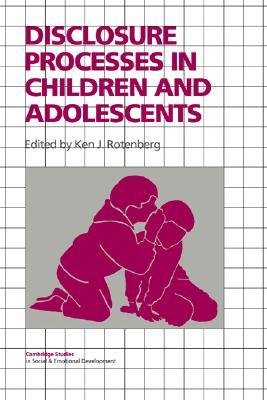 Disclosure Processes in Children and Adolescents  by  Ken J. Rotenberg