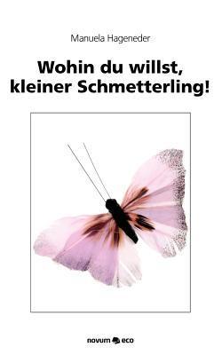 Wohin Du Willst, Kleiner Schmetterling!  by  Manuela Hageneder
