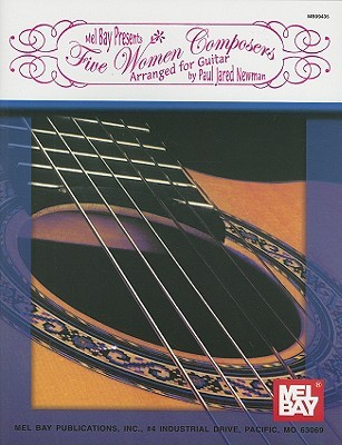 Five Women Composers: Arranged for Guitar Paul Jared Newman