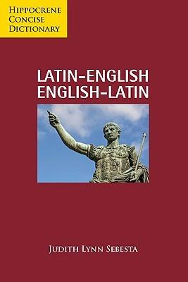 Latin-English/English-Latin Concise Dictionary  by  Judith Lynn Sebesta
