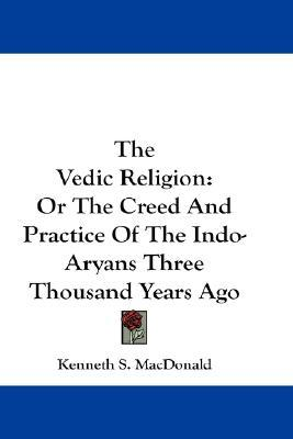 Vedic Religion  by  Kenneth MacDonald