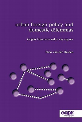 Urban Foreign Policy and Domestic Dilemmas: Insights from Swiss and EU City-Regions Nico van der Heiden