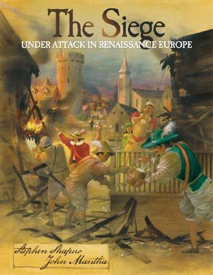 The Siege: Under Attack in Renaissance Europe Stephen   Shapiro