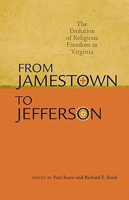 From Jamestown to Jefferson: The Evolution of Religious Freedom in Virginia  by  Paul B. Rasor