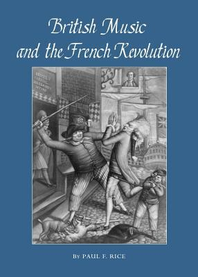 British Music and the French Revolution  by  Paul  F. Rice
