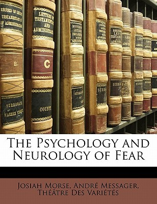 The Psychology and Neurology of Fear  by  Josiah Morse