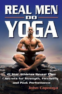 Real Men Do Yoga by John Capouya