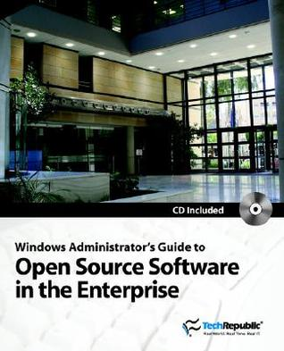 Windows Administrators Guide to Open Source Software in the Enterprise  by  Techrepublic