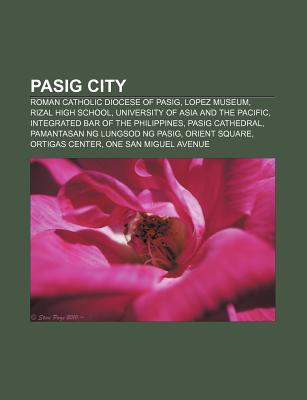 Pasig City: Roman Catholic Diocese of Pasig, Lopez Museum, Rizal High School, University of Asia and the Pacific Source Wikipedia