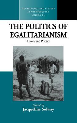 The Politics of Egalitarianism: Theory and Practice  by  Jacqueline Solway