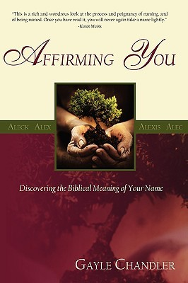 Affirming You: Discovering the Biblical Meaning of Your Name  by  Gayle Chandler