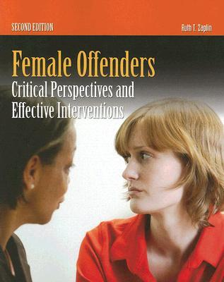 Female Offenders: Critical Perspective and Effective Interventions Ruth T. Zaplin