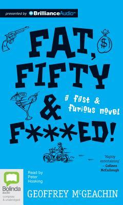 Fat, Fifty & F***ed!: A Fast & Furious Novel