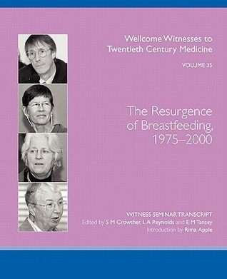 The Resurgence of Breastfeeding, 1975-2000  by  S.M. Crowther