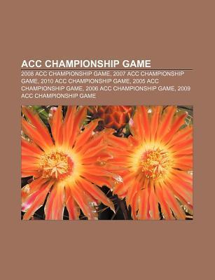 Acc Championship Game: 2008 Acc Championship Game, 2007 Acc Championship Game, 2010 Acc Championship Game, 2005 Acc Championship Game Source Wikipedia