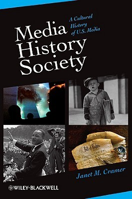 Media/History/Society: A Cultural History of U.S. Media  by  Janet Cramer